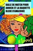 Balle de match  pour Annick  et la raquette bleue d'Amazonie