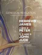 Genesis to Revelation: Hebrews, James, 1-2 Peter, 1,2,3 John, Jude Leader Guide