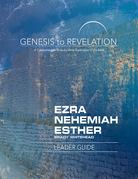 Genesis to Revelation: Ezra, Nehemiah, Esther Leader Guide