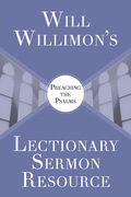 Will Willimons Lectionary Sermon Resource: Preaching the Psalms