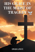 His Grace in the Midst of Tragedy