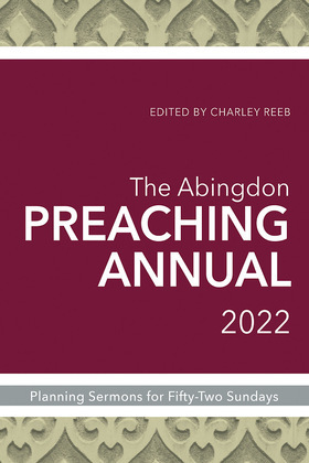 The Abingdon Preaching Annual 2022