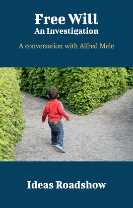 Free Will: An Investigation - A Conversation with Alfred Mele