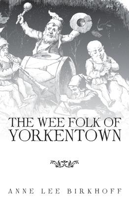 The Wee Folk of Yorkentown