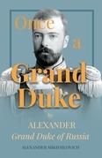 Once A Grand Duke by Alexander Grand Duke of Russia
