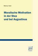 Moralische Motivation in der Stoa und bei Augustinus