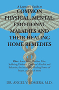 A Layman's Guide to Common Physical, Mental, Emotional Maladies and Their Healing Home Remedies