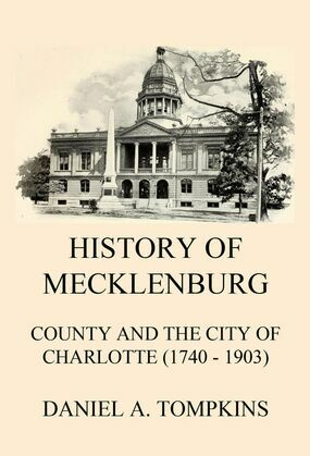 History of Mecklenburg County and the City of Charlotte (1740 - 1903)