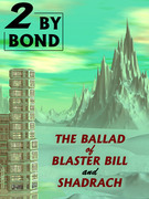 Two by Bond: The Ballad of Blaster Bill and Shadrach