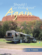 """Should I Go Walkabout"" Again (A Motorhome Adventure)"