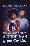 You Wouldn't Know a Good Man If You Saw One!