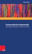 Psychoanalytische Psychosomatik – eine moderne Konzeption in Theorie und Praxis