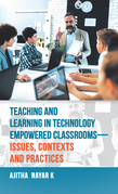 Teaching and Learning in Technology Empowered Classrooms—Issues, Contexts and Practices