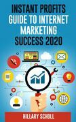 Instant Profits Guide To Internet Marketing Success 2020