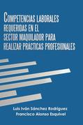 Competencias Laborales Requeridas En El Sector Maquilador Para Realizar Prácticas Profesionales