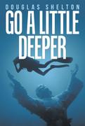Go a Little Deeper