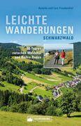 Leichte Wanderungen Schwarzwald. Wanderführer mit 50 Touren zwischen Waldshut und Baden-Baden.