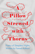 A Pillow Strewed with Thorns - Poetry of Sleepless Nights Written by Famed Authors