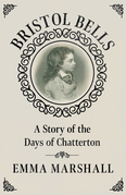 Bristol Bells - A Story of the Days of Chatterton
