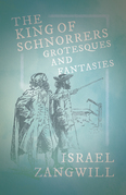 The King of Schnorrers - Grotesques and Fantasies