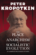 The Place of Anarchism in Socialistic Evolution - An Address Delivered in Paris