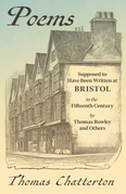 Poems - Supposed to Have Been Written at Bristol, in the Fifteenth Century, by Thomas Rowley and Others