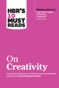"HBR's 10 Must Reads on Creativity (with bonus article ""How Pixar Fosters Collective Creativity"" By Ed Catmull)"