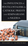 The Influences of Pentecostalism on Catholic Priests and Seminarians in Nigeria