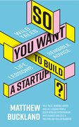 So You Want to Build a Startup
