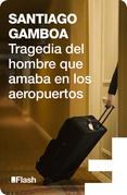 Tragedia del hombre que amaba en los aeropuertos