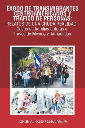 Éxodo De Transmigrantes Centroamericanos Y Tráfico De Personas: Relatos De Una Cruda Realidad.