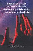 Estudios Doctorales En Diversidad Sorda:  Comunicación, Educación E Interculturalidad En Chile.