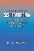 The Subject of Schizophrenia - All You Want to Know About the Illness