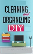 Cleaning and Organizing:A Collection Of Household Cleaning Guides And Manuals