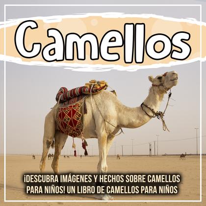Camellos: ¡Descubra imágenes y hechos sobre camellos para niños! Un libro de camellos para niños