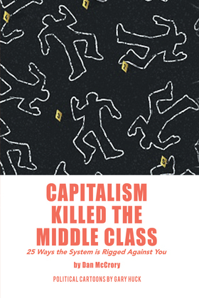Capitalism Killed the Middle Class