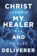 Christ My Healer and Deliverer