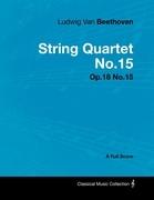 Ludwig Van Beethoven - String Quartet No. 15 - Op. 132 - A Full Score
