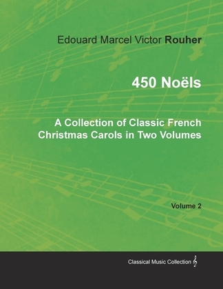 450 Noëls - A Collection of Classic French Christmas Carols in Two Volumes - Volume 2