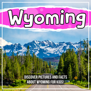 Wyoming: Discover Pictures and Facts About Wyoming For Kids!