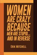 Women Are Crazy Because Men Are Stupid...And In Reverse