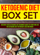 Ketogenic Diet Box Set: Discover These Ketogenic Diet Beginner Guides To Start And Use The Ketogenic Diet For Weight Loss And More!