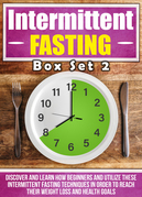 Intermittent Fasting: Box Set 2 : Discover And Learn How Beginners And Utilize These Intermittent Fasting Techniques In Order To Reach Their Weight Loss And Health Goals