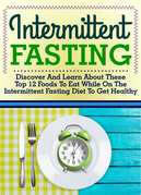 Intermittent Fasting: Discover And Learn About These Top 12 Foods To Eat While On The Intermittent Fasting Diet To Get Healthy