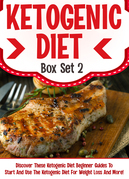 Ketogenic Diet Box Set 2:Discover These Ketogenic Diet Beginner Guides To Start And Use The Ketogenic Diet For Weight Loss And More!