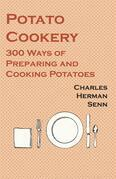 Potato Cookery - 300 Ways of Preparing and Cooking Potatoes