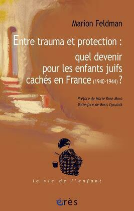 Entre trauma et protection : quel devenir pour les enfants juifs cachés en France (1940-1944)?