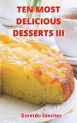 Ten Most Delicious Desserts Iii