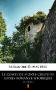 Le Comte de Monte-Cristo et autres romans historiques