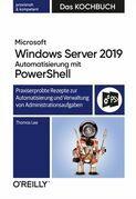 Microsoft Windows Server 2019 Automatisierung mit PowerShell – Das Kochbuch